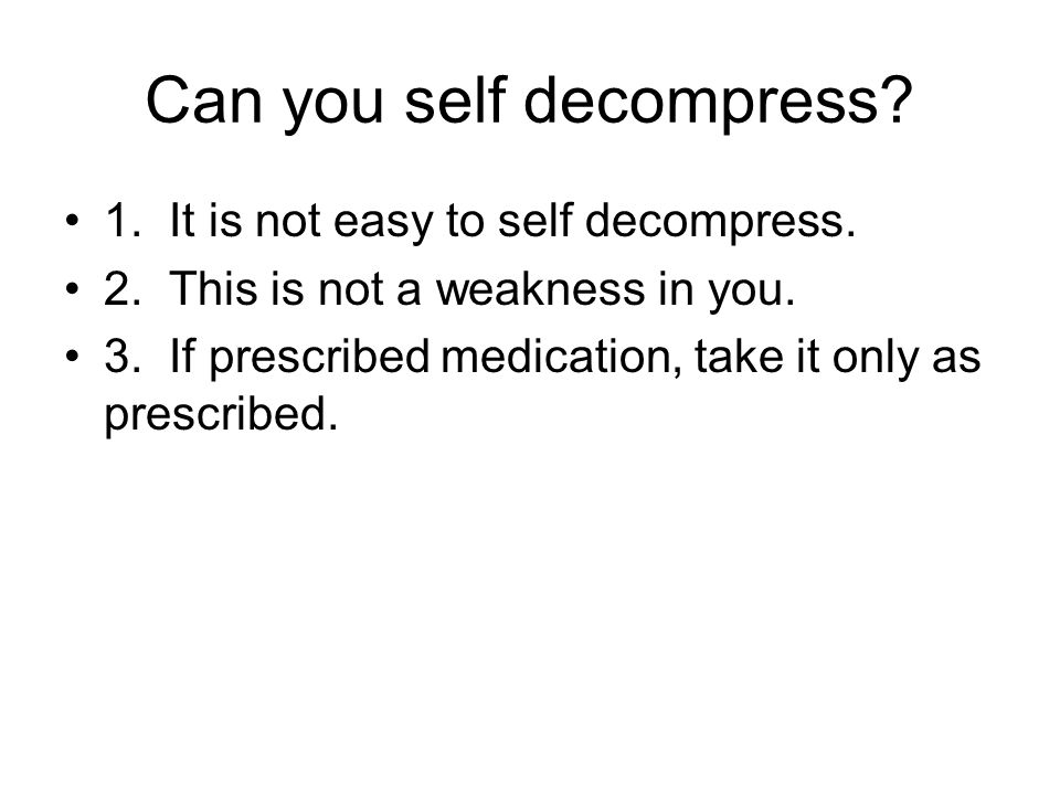 Can you self decompress. 1. It is not easy to self decompress.