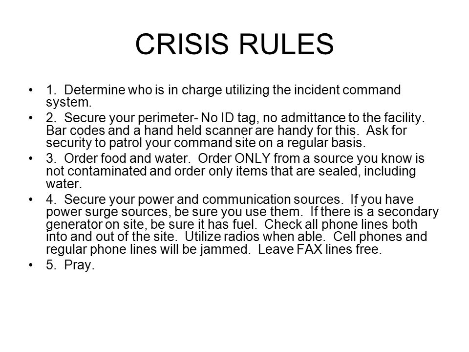 CRISIS RULES 1. Determine who is in charge utilizing the incident command system.