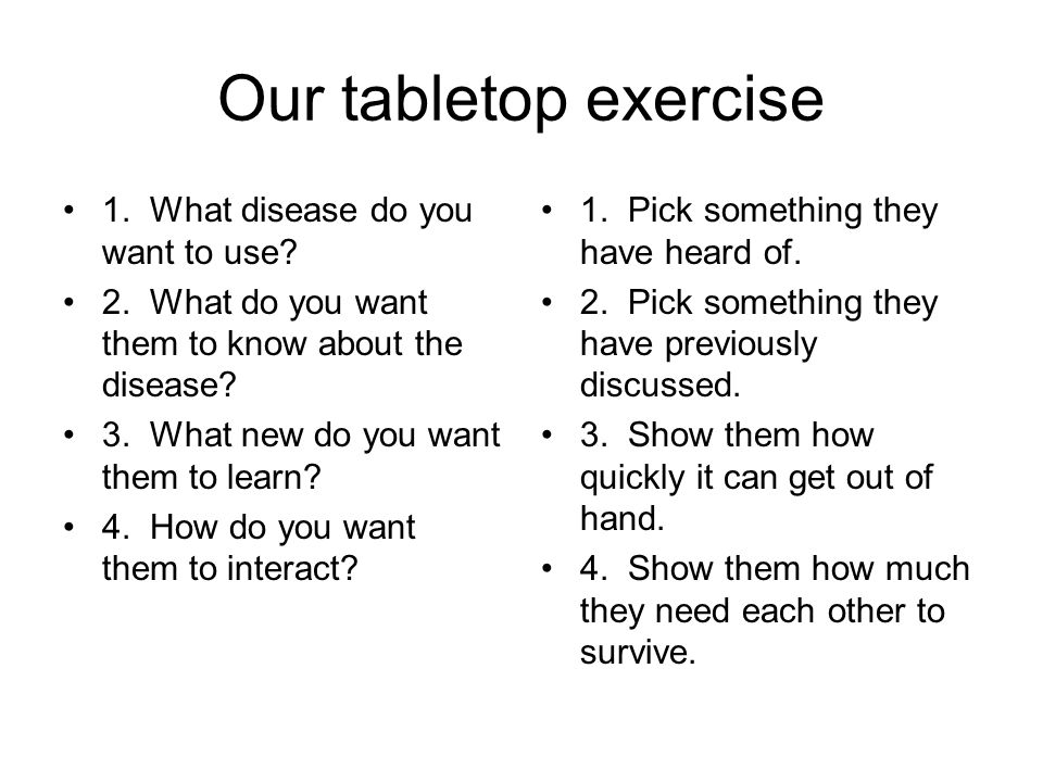 Our tabletop exercise 1. What disease do you want to use.