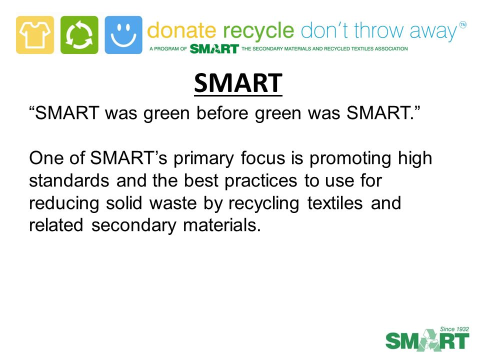 "SMART ""SMART was green before green was SMART."" One of SMART's primary focus is promoting high standards and the best practices to use for reducing so"