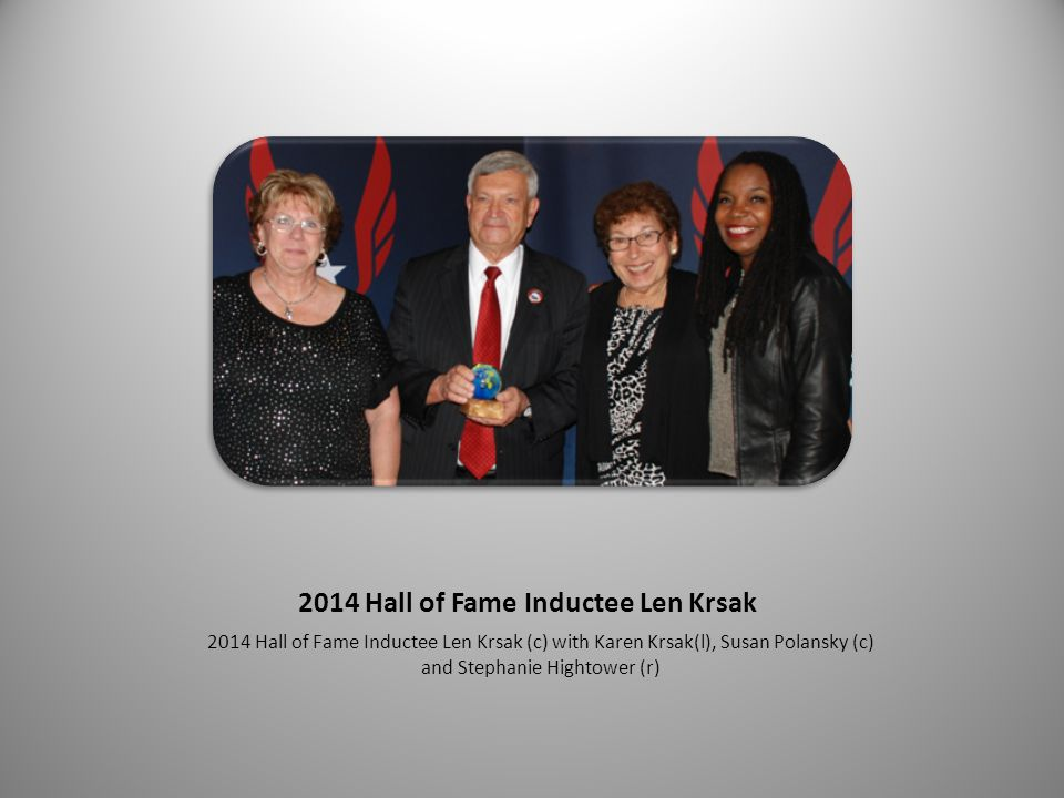 2014 Hall of Fame Inductee Len Krsak 2014 Hall of Fame Inductee Len Krsak (c) with Karen Krsak(l), Susan Polansky (c) and Stephanie Hightower (r)