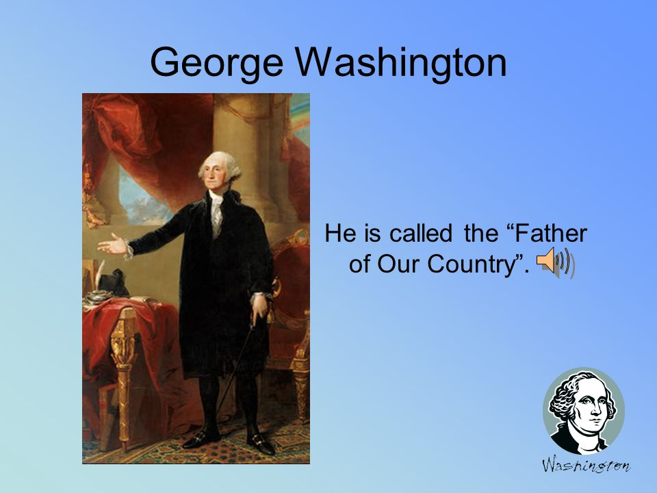 George Washington He was the first President of the United States.