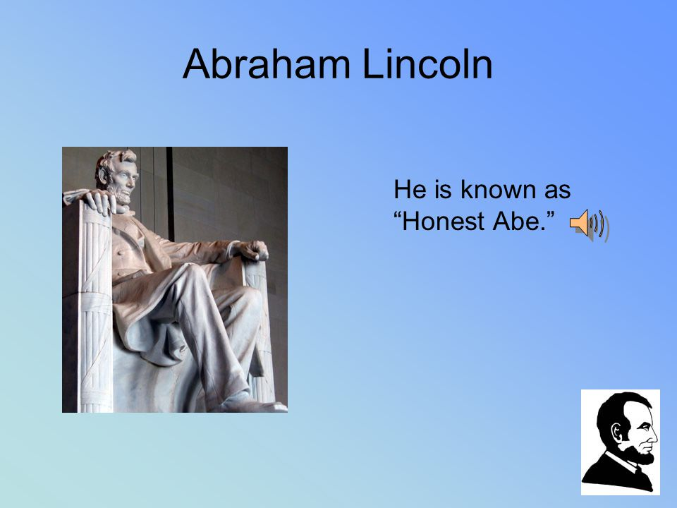 Abraham Lincoln Lincoln became the 16 th president.