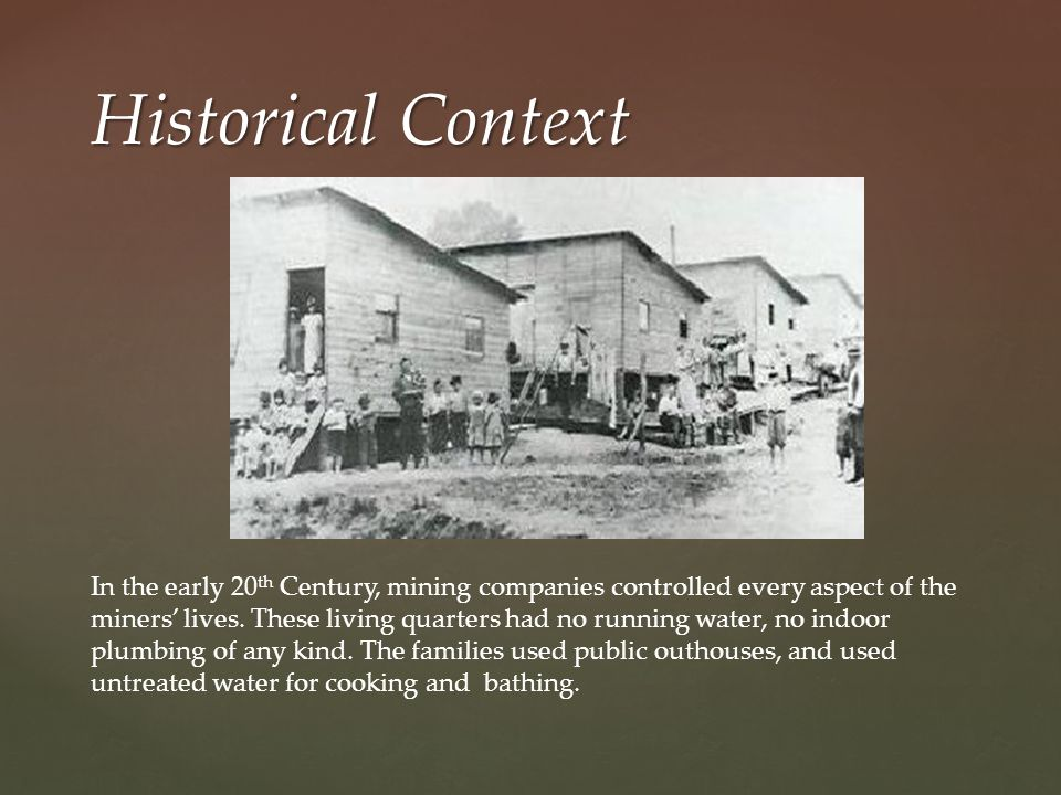 Historical Context In the early 20 th Century, mining companies controlled every aspect of the miners' lives.