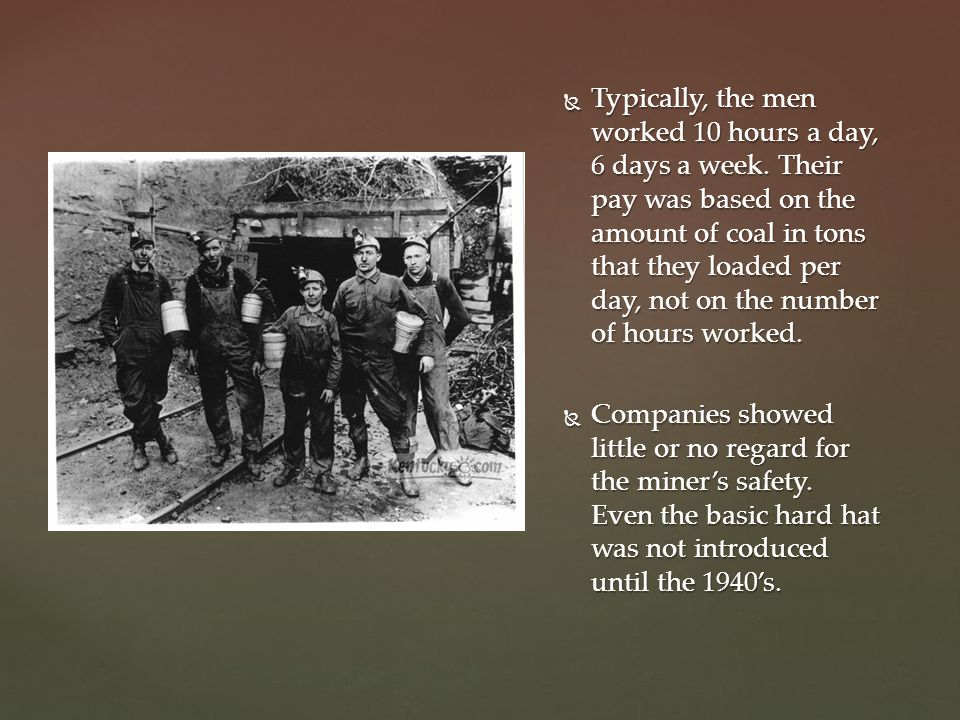  Typically, the men worked 10 hours a day, 6 days a week.