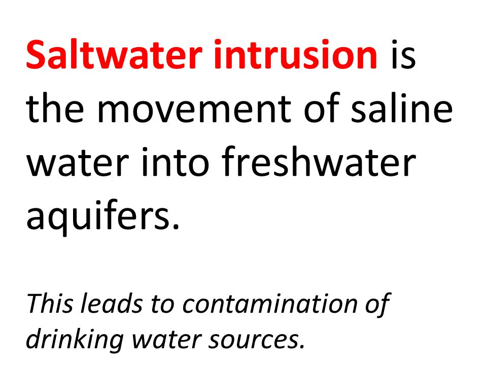 Saltwater intrusion is the movement of saline water into freshwater aquifers.