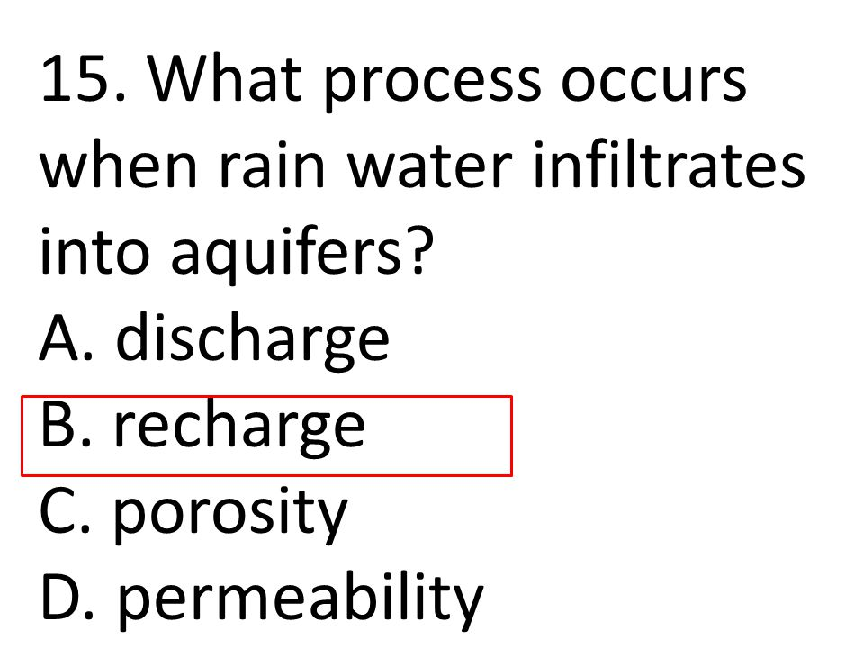 15. What process occurs when rain water infiltrates into aquifers.