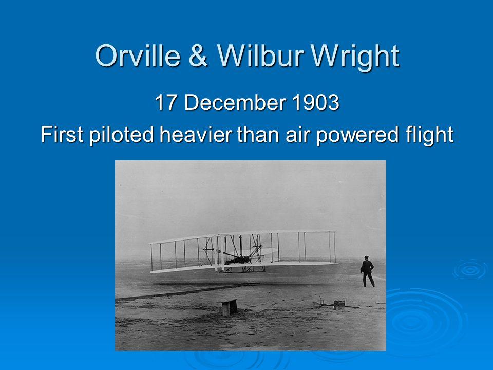 Orville & Wilbur Wright 17 December 1903 First piloted heavier than air powered flight