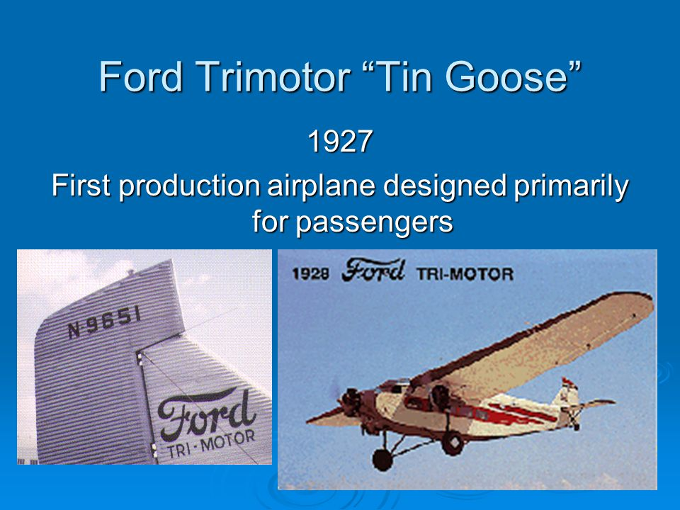 Ford Trimotor Tin Goose 1927 First production airplane designed primarily for passengers