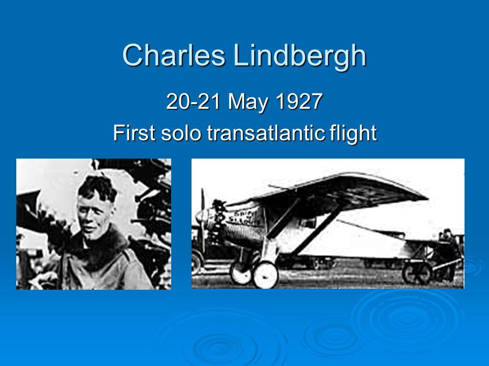Charles Lindbergh 20-21 May 1927 First solo transatlantic flight