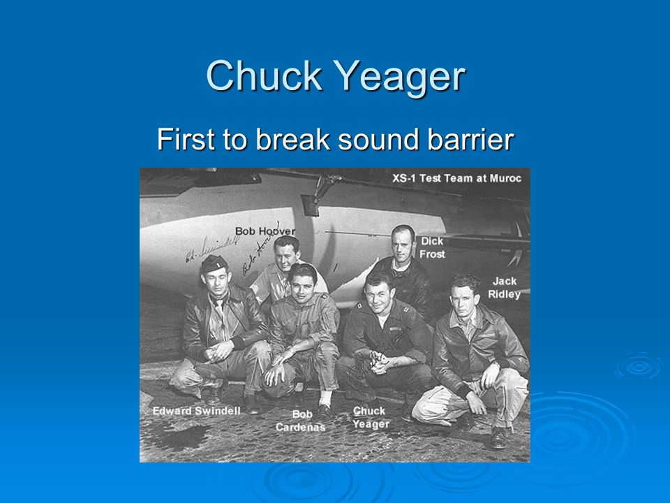 Chuck Yeager First to break sound barrier