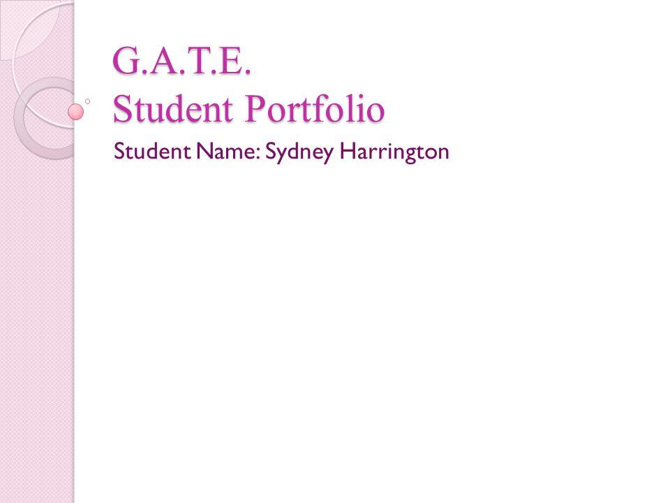 G.A.T.E. Student Portfolio Student Name: Sydney Harrington