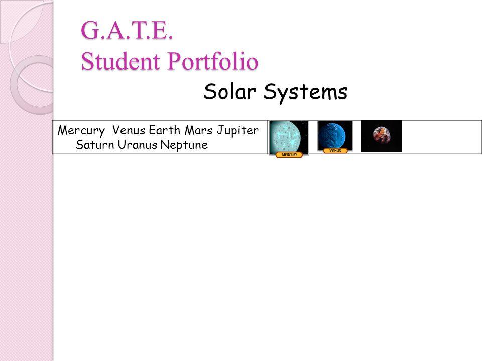 G.A.T.E. Student Portfolio Solar Systems Mercury Venus Earth Mars Jupiter Saturn Uranus Neptune