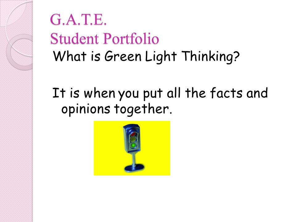 G.A.T.E. Student Portfolio What is Green Light Thinking.