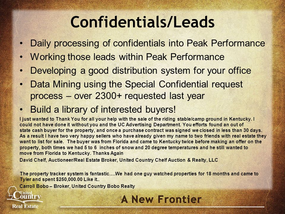 Confidentials/Leads Daily processing of confidentials into Peak Performance Working those leads within Peak Performance Developing a good distribution system for your office Data Mining using the Special Confidential request process – over 2300+ requested last year Build a library of interested buyers.