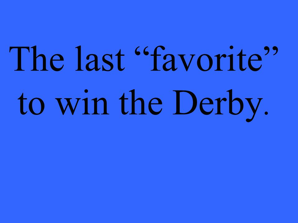 """The last """"favorite"""" to win the Derby."""