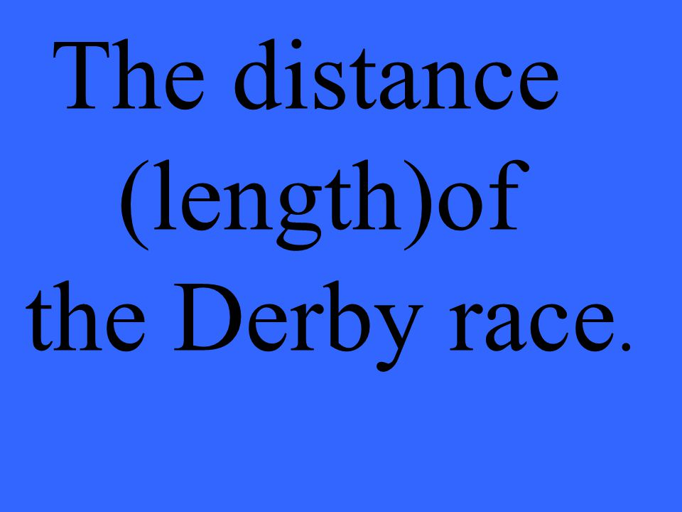 The distance (length)of the Derby race.