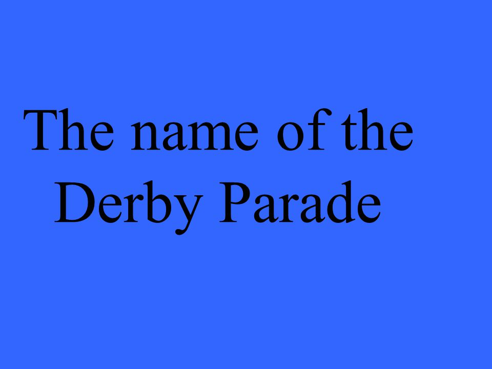 The name of the Derby Parade