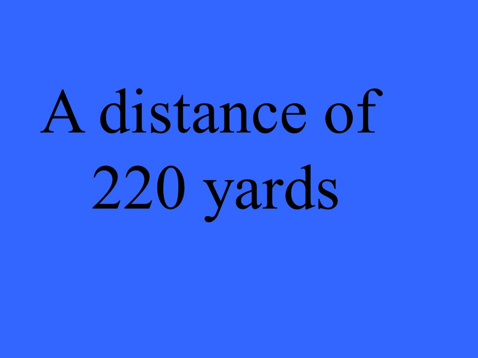 A distance of 220 yards