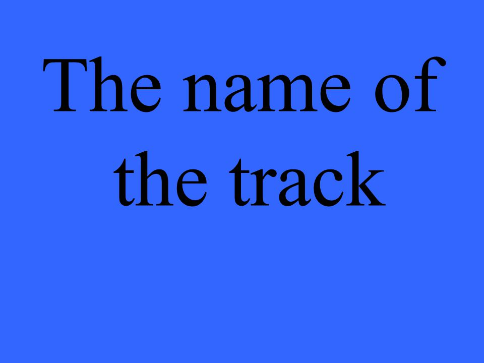 The name of the track