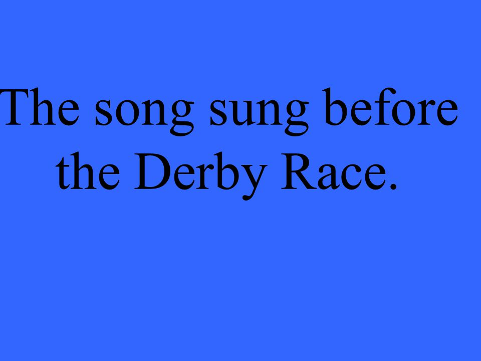 The song sung before the Derby Race.