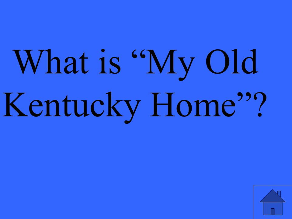"""What is """"My Old Kentucky Home""""?"""