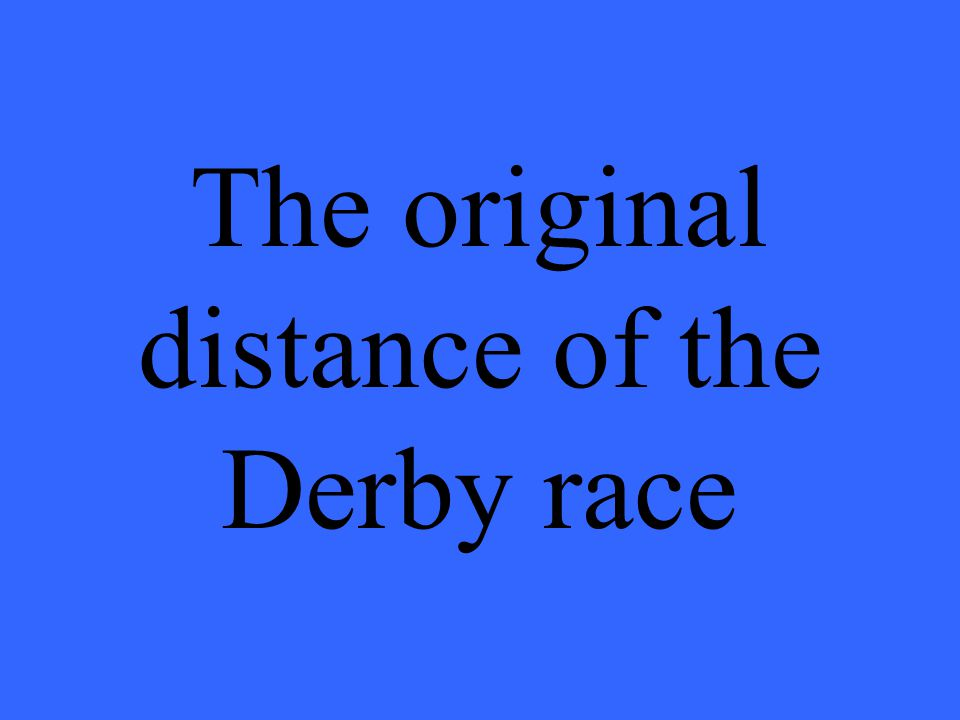 The original distance of the Derby race