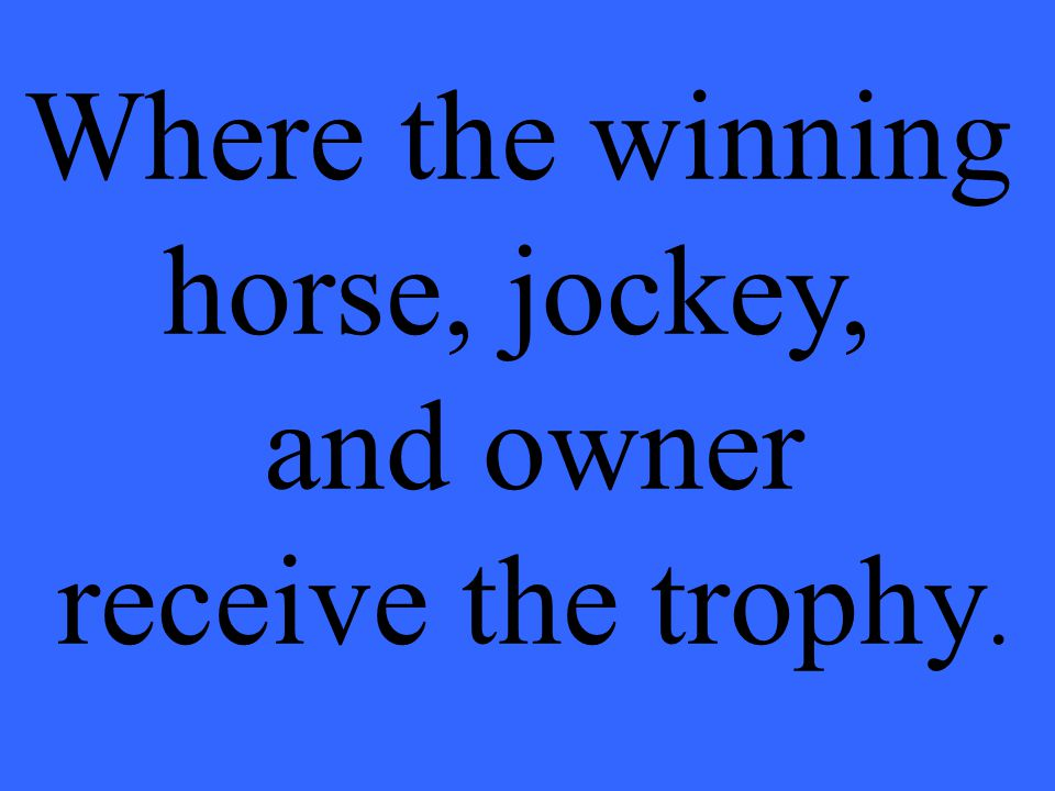 Where the winning horse, jockey, and owner receive the trophy.
