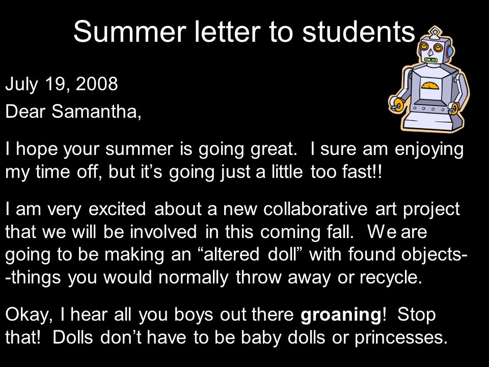 Summer letter to students July 19, 2008 Dear Samantha, I hope your summer is going great.