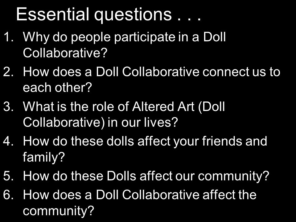 Essential questions... 1.Why do people participate in a Doll Collaborative.