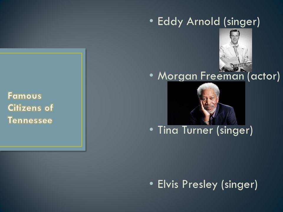 Eddy Arnold (singer) Morgan Freeman (actor) Tina Turner (singer) Elvis Presley (singer)