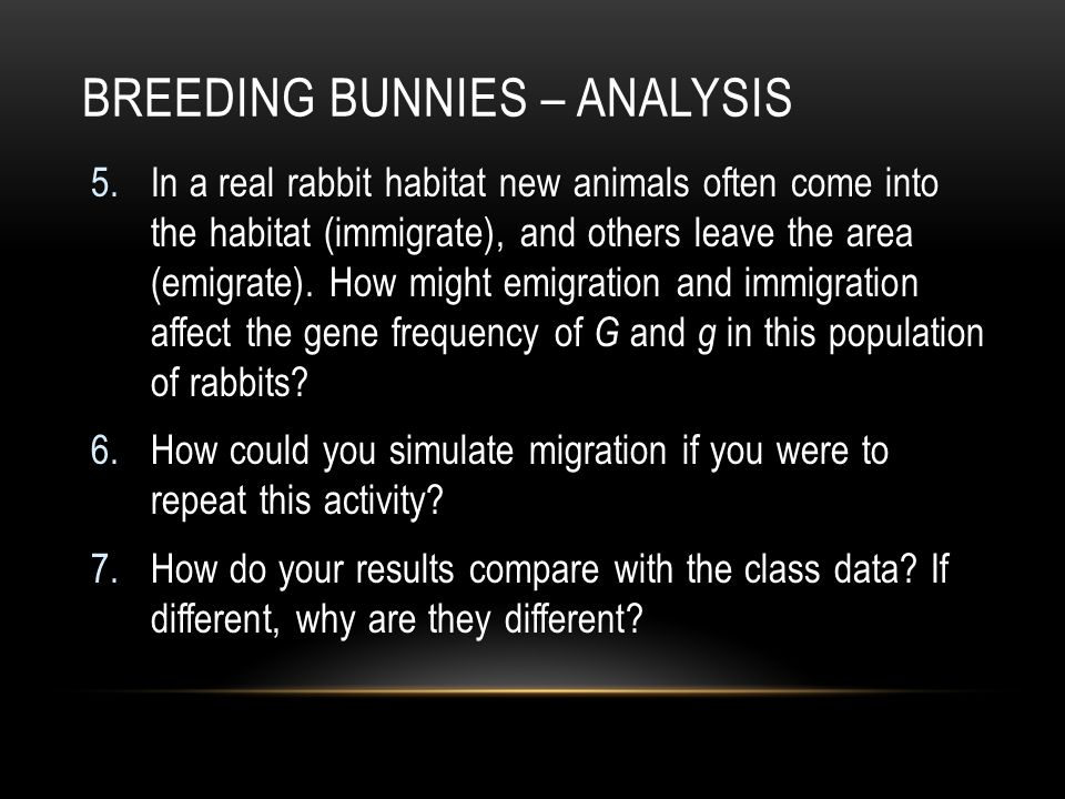 5.In a real rabbit habitat new animals often come into the habitat (immigrate), and others leave the area (emigrate).