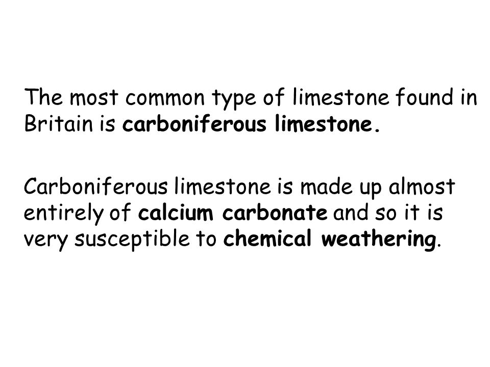 The most common type of limestone found in Britain is carboniferous limestone.