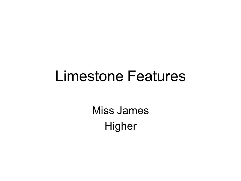 Limestone Features Miss James Higher