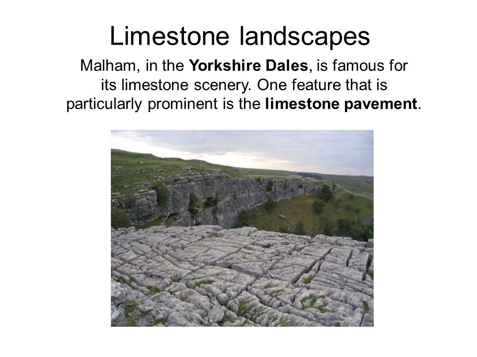 Malham, in the Yorkshire Dales, is famous for its limestone scenery.