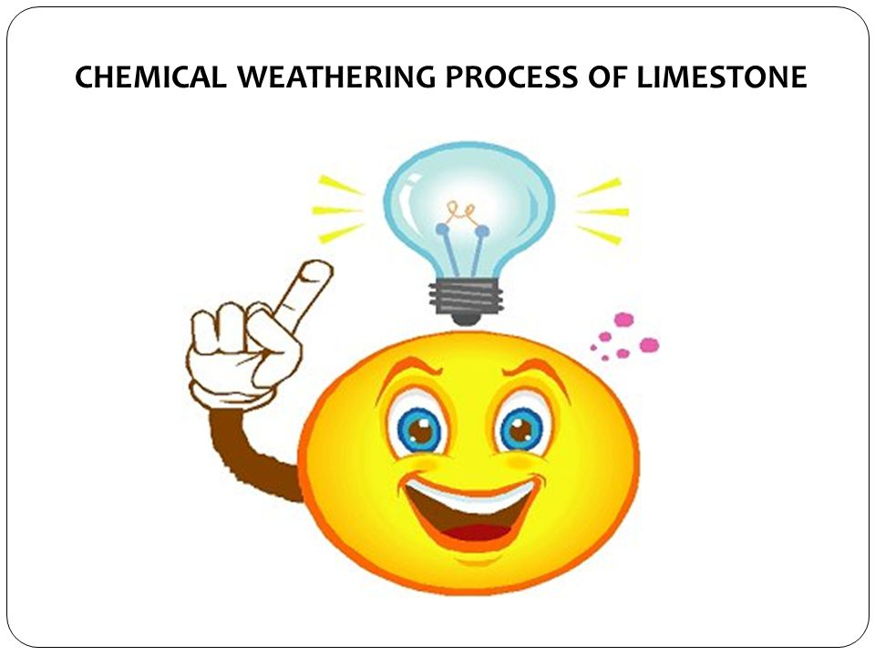 CHEMICAL WEATHERING PROCESS OF LIMESTONE