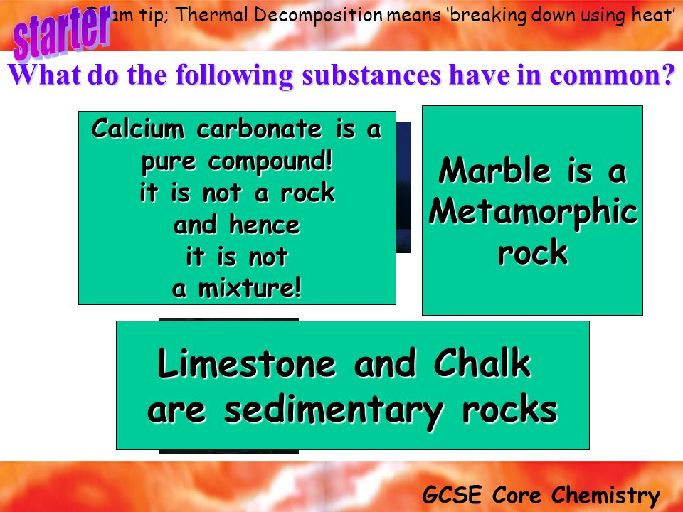 GCSE Core Chemistry Exam tip; Thermal Decomposition means 'breaking down using heat' What do the following substances have in common.