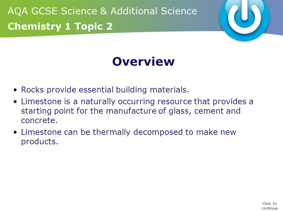 AQA GCSE Science & Additional Science Chemistry 1 Topic 2 Overview Rocks provide essential building materials.