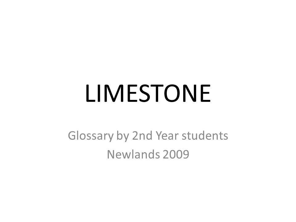 LIMESTONE Glossary by 2nd Year students Newlands 2009