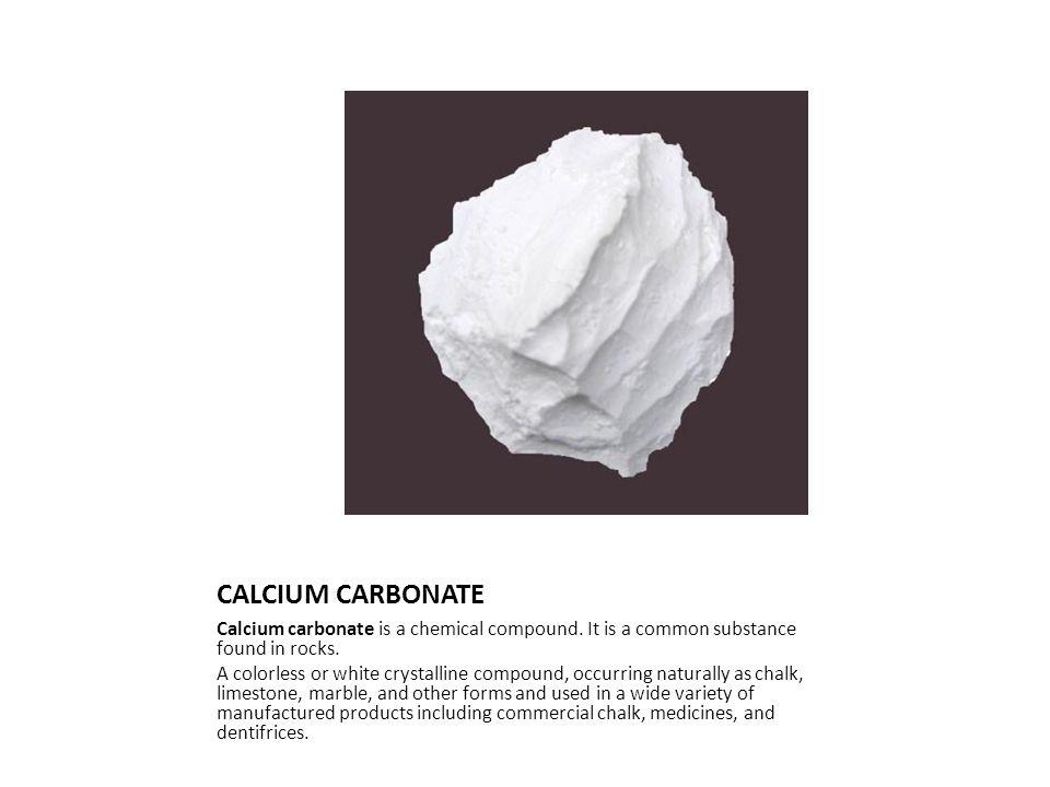 CALCIUM CARBONATE Calcium carbonate is a chemical compound.