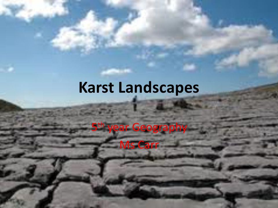 Learning Outcome Understand the processes involved in the formation of Karst Landscapes.