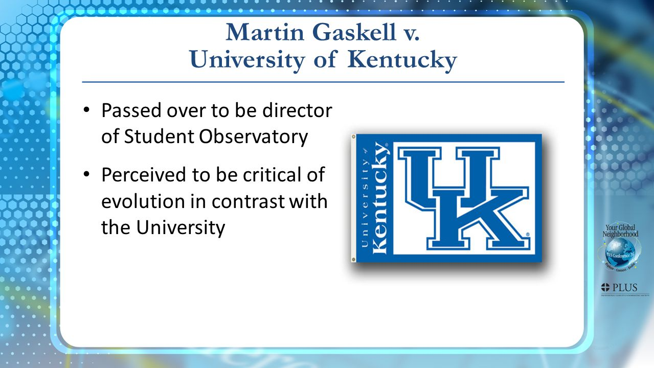 Martin Gaskell v. University of Kentucky Passed over to be director of Student Observatory Perceived to be critical of evolution in contrast with the