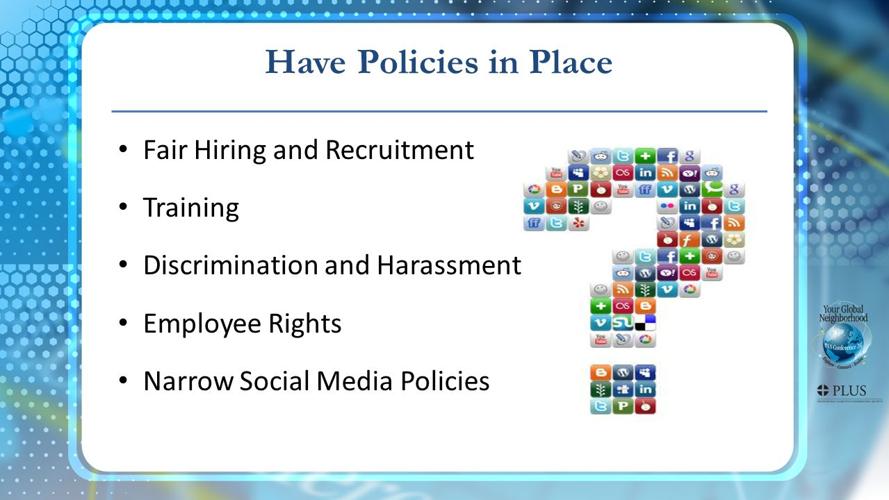 Have Policies in Place Fair Hiring and Recruitment Training Discrimination and Harassment Employee Rights Narrow Social Media Policies