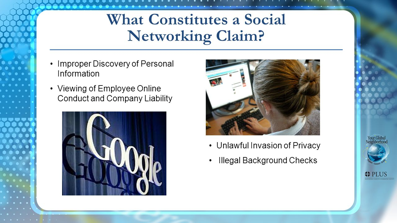 Improper Discovery of Personal Information Viewing of Employee Online Conduct and Company Liability Unlawful Invasion of Privacy Illegal Background Checks What Constitutes a Social Networking Claim