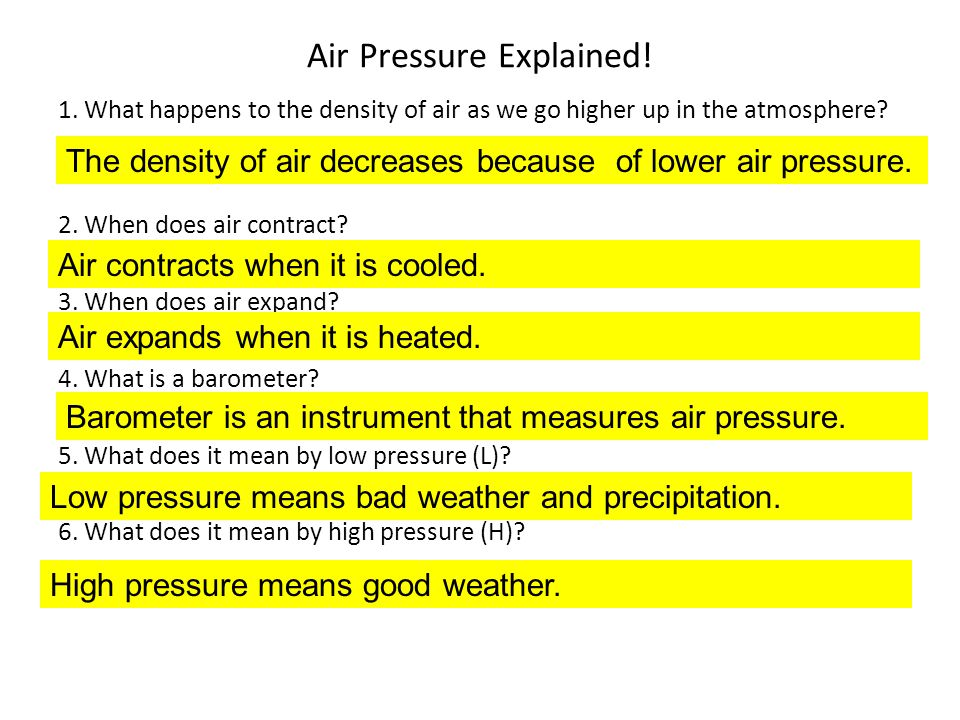 Air Pressure Explained! 1. What happens to the density of air as we go higher up in the atmosphere? 2. When does air contract? 3. When does air expand