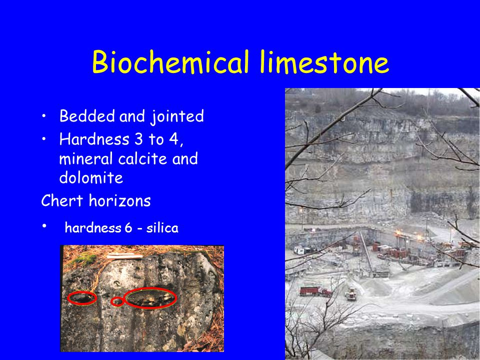 Biochemical limestone Bedded and jointed Hardness 3 to 4, mineral calcite and dolomite Chert horizons hardness 6 - silica