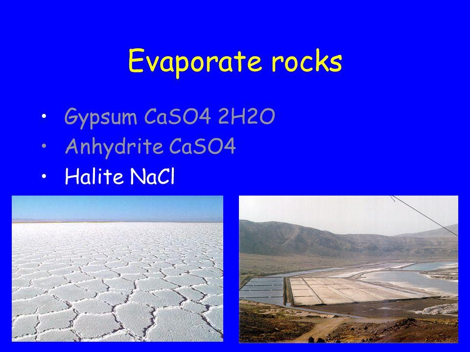 Evaporate rocks Gypsum CaSO4 2H2O Anhydrite CaSO4 Halite NaCl