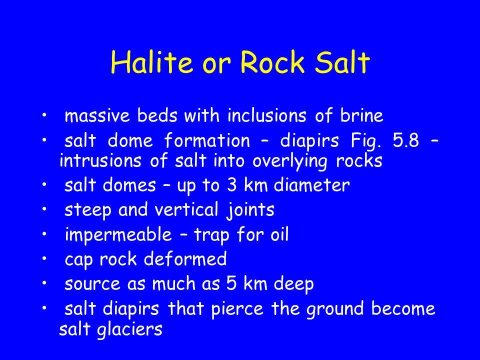 Halite or Rock Salt massive beds with inclusions of brine salt dome formation – diapirs Fig. 5.8 – intrusions of salt into overlying rocks salt domes