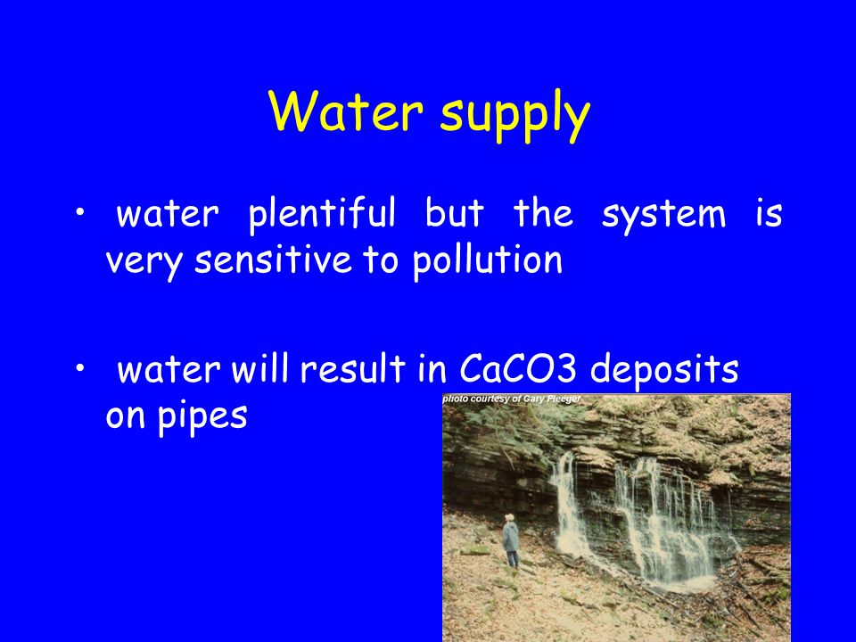 Water supply water plentiful but the system is very sensitive to pollution water will result in CaCO3 deposits on pipes