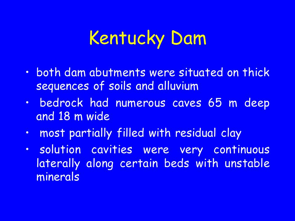 Kentucky Dam both dam abutments were situated on thick sequences of soils and alluvium bedrock had numerous caves 65 m deep and 18 m wide most partial